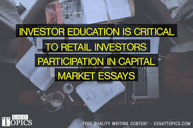 investor education is critical to retail investors 100% papers on investor education is critical to retail investors participation in capital market essays sample topics paragraph introduction help