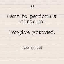 Want To Perform A Miracle Forgive Yourself Rune Lazuli Quotes Cool Forgive Yourself Quotes