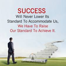 Thought Of The Day Success Will Never Lower Its Standard To