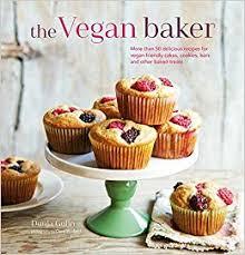 Vegan Bake Sale Recipes The Vegan Baker More Than 50 Delicious Recipes For Vegan Friendly