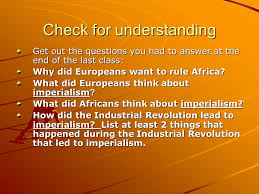 imperialism in ss ms rebecca imperialism the process of industrial revolution that led to imperialism check for understanding get out the questions you had to answer at the end of the