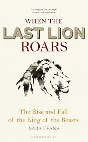 When The Last Lion Roars The Rise And Fall Of The King Of The