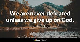Never Give Up Christian Quotes Best Of We Are Never Defeated Unless We Give Up On God Ronald Reagan