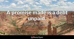 Service Quotes Adorable A Promise Made Is A Debt Unpaid Robert W Service BrainyQuote