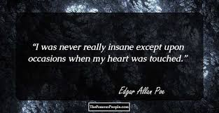 inspirational quotes by edgar allen poe that will help you see  i was never really insane except upon occasions when my heart was touched never edgar allan poe facebook twitter