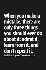 Learning From Mistakes Quotes Unique When You Make A Mistake There Are Only Three Things You Should