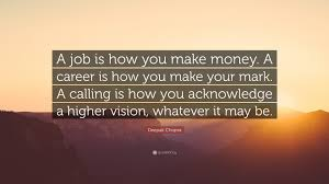 deepak chopra quote a job is how you make money a career is how deepak chopra quote a job is how you make money a career is