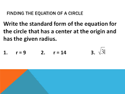 finding the equation of a circle write the standard form of the equation for the circle