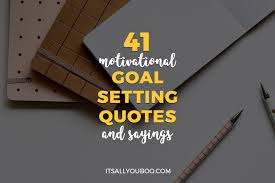 41 Motivational Goal Setting Quotes And Sayings Its All You Boo