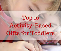 the best gifts for toddlers are gifts that provide experiences activity based gifts will not only keep kids interested and ened but will also grow with