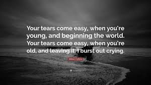 Wilkie Collins Quote Your Tears Come Easy When Youre Young And