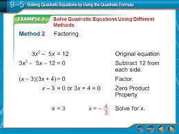 example 3 solve quadratic equations using diffe methods method 2factoring 3x 2 5x 12original