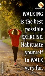 Walking Is The Best Possible Exercise Habituate Yourself To Walk