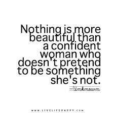 Quotes About Being Beautiful And Confident Best Of Nothing Is More Beautiful Than A Confident Woman Who Doesn't Pretend