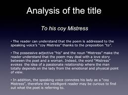 analysis of to his coy mistress by andrew marvell made by  to his coy mistress analysis of the title the reader can understand that the poem is addressed to the speaking