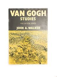 van gogh studies five critical essays john a walker van gogh studies five critical essays john a walker 9780950748603 com books