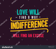 Love Will Find A Way Quote Love Will Find Way Indifference Will