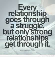 Strong Relationship Quotes New Every Relationship Goes Through A Struggle But Only Strong
