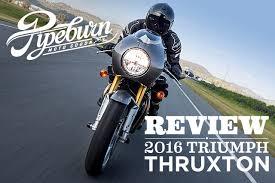 review 2016 triumph thruxton pipeburn com