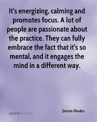 darren rhodes quotes quotehd it s energizing calming and promotes focus a lot of people are passionate about the