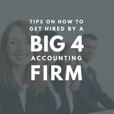 How To Get Into Big 4 Tips On How To Get Hired By A Big 4