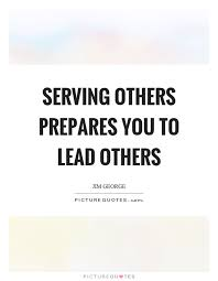 Quotes About Serving Others Classy Serving Others Prepares You To Lead Others Picture Quotes