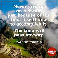 Never Give Up On A Dream Just Because Of The Time It Will Take To