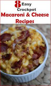 easy crockpot macaroni and cheese recipes 8 ways to cook mac and cheese in a