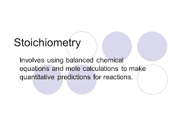 1 stoichiometry involves using balanced chemical equationole calculations to make quantitative predictions for reactions
