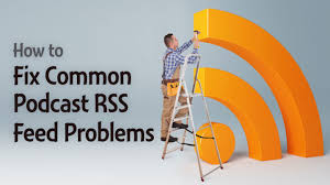 How to Fix Common Podcast RSS Feed Problems
