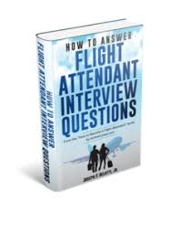 interview questions flight attendant how to answer flight attendant interview questions