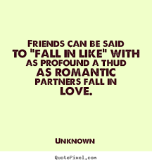 Inspirational Quotes About Friendship Quotes about friendship Friends can be said to fall in like with 71