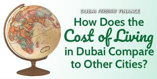 How Does The Cost Of Living In Dubai Compare To Other Cities