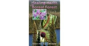 Healing Herbs of the Boreal Forest: Sacred and Medicinal Plants by Robert  Dale Rogers