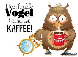 Guten Morgen Der Frühe Vogel Braucht Viel Kaffee Sprüche