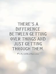 Quotes About Getting Over Someone Awesome There's A Difference Between Getting Over Things And Just