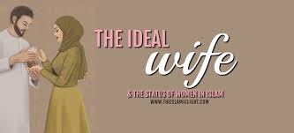 The Islamic Light: The Ideal Wife (The Status of Women In Islam)