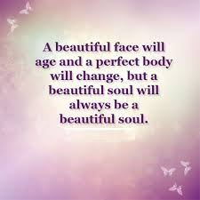 Beautiful Soul Quotes Best of A BEAUTIFUL FACE WILL AGE Quotes Area