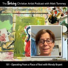 101 - Operating From a Place of Rest: A Conversation with Artist Wendy  Bryant - The Thriving Christian Artist | Lyssna här | Poddtoppen.se