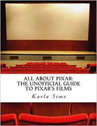 All About Pixar: The Unofficial Guide To Pixar's Films by Karla V. Sims  (2015-11-04): Amazon.com: Books
