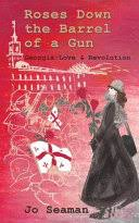 Roses Down the <b>Barrel of a Gun</b>: Georgia: Love and Revolution - Jo ...