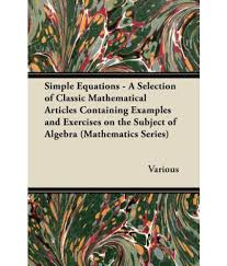 simple equations a selection of classic mathematical articles containing examples and exercises on the subject of algebra mathematics series simple
