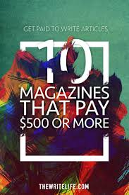 best get paid to ideas test products for money  get paid to write articles 10 magazines that pay 500 or more