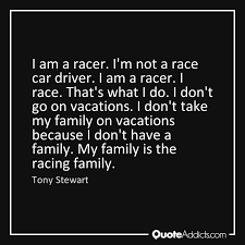 i don t go on vacations i don t take my family on vacations because i don t have a family my family is the racing family tony stewart wallpaper