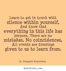 Getting To Know Yourself Quotes Best of Quote About Life Learn To Get In Touch With Silence Within
