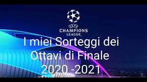 I miei Sorteggi dei Ottavi di Finale di CHAMPIONS LEAGUE 2020 - 2021 -  YouTube