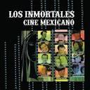 Los Inmortales del Cine Mexicano