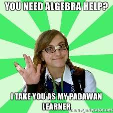 you need algebra help i take you as my padawan learner nerdy you need algebra help i take you as my padawan learner nerdy janet meme generator
