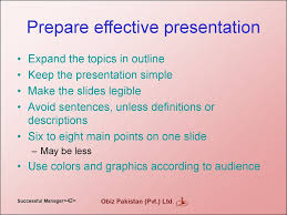 how to become a successful manager  prepare effective presentation expand the topics in outline keep the presentation simple make the slides legible avoid sentences unless definitions or