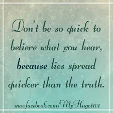 Quotes 101 Dont Be So Quick To Believe What You Hear Facebook